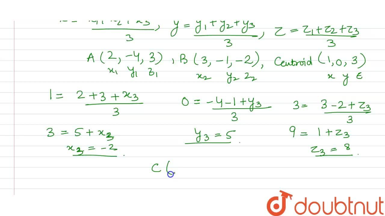 Solution for Two vertices of triangle ABC are A(2,-4,3) and B(3