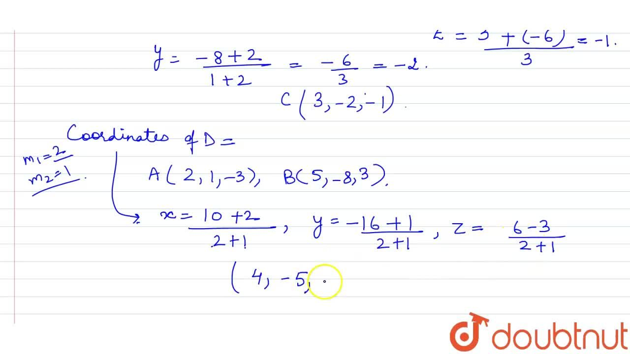 Solution for Let A(2,1-3) and B(5,-8,3) be two given points. Fi