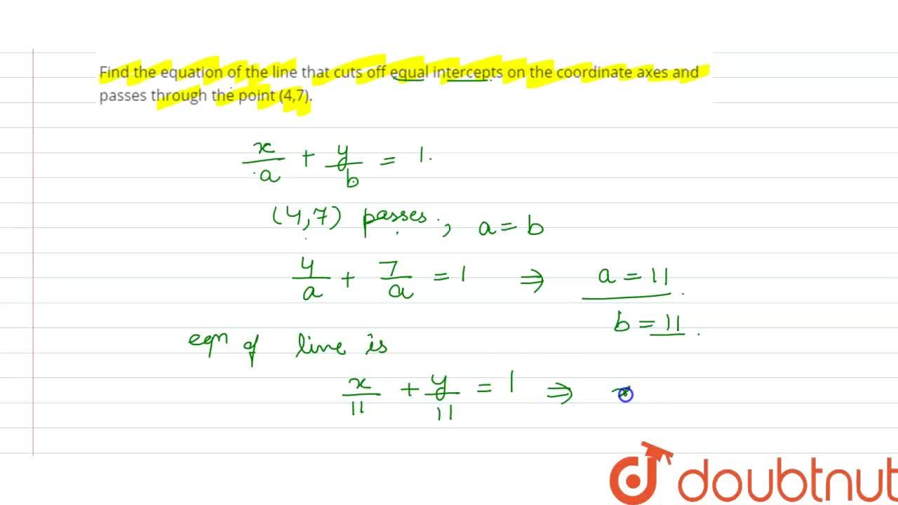 Solution for Find the equation of the line that cuts off equal