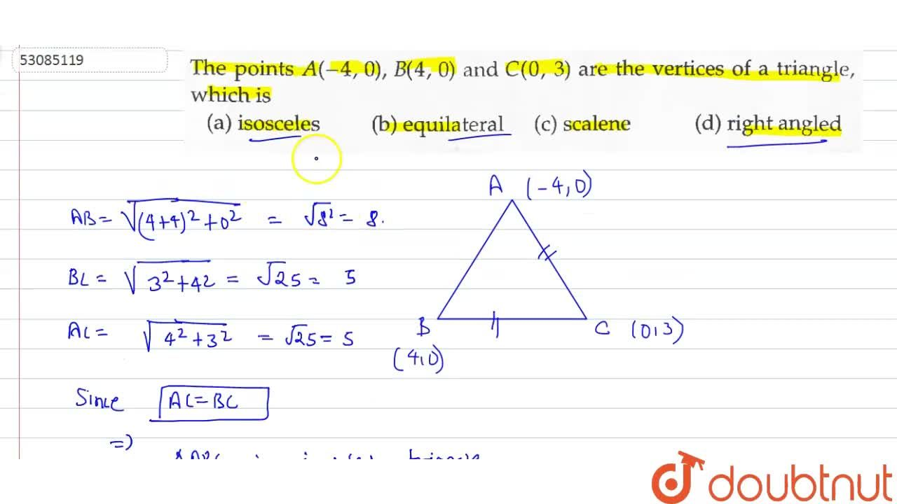 The points A(-4, 0), B(4, 0) and C(0, 3) are the vertices of a triangle, which is