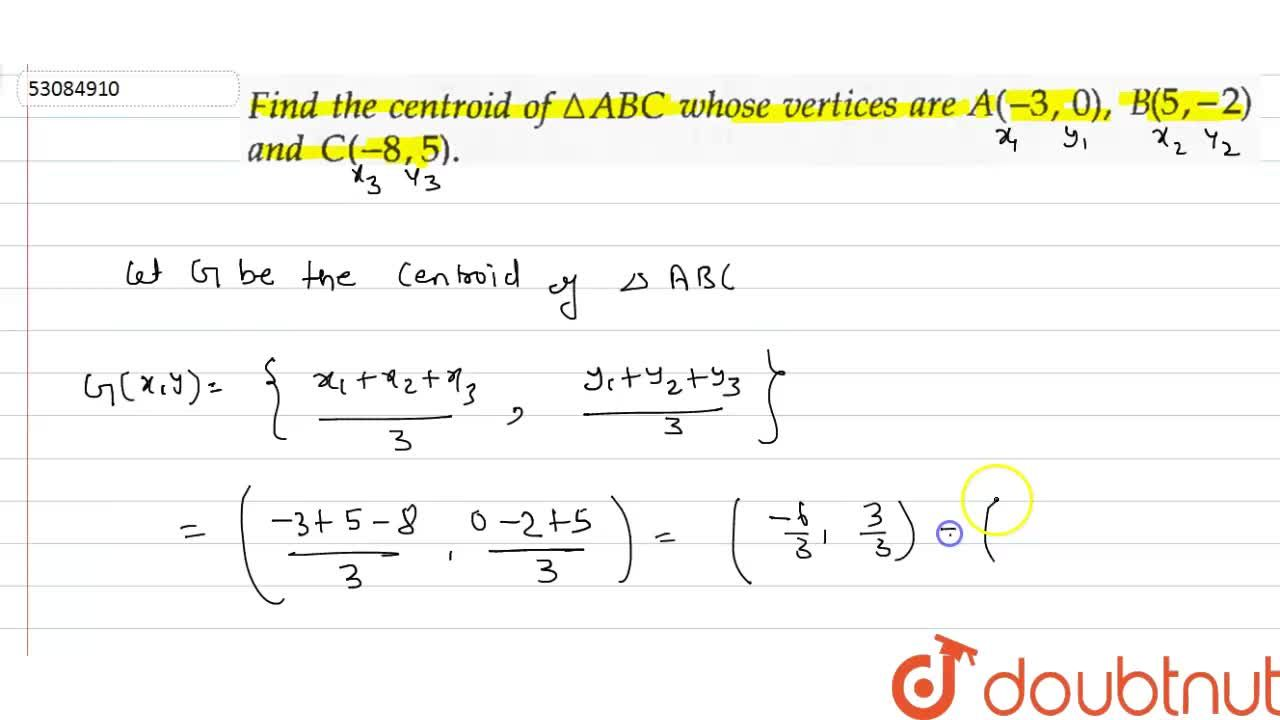 Solution for Find the centroid of Delta ABC whose vertices ar