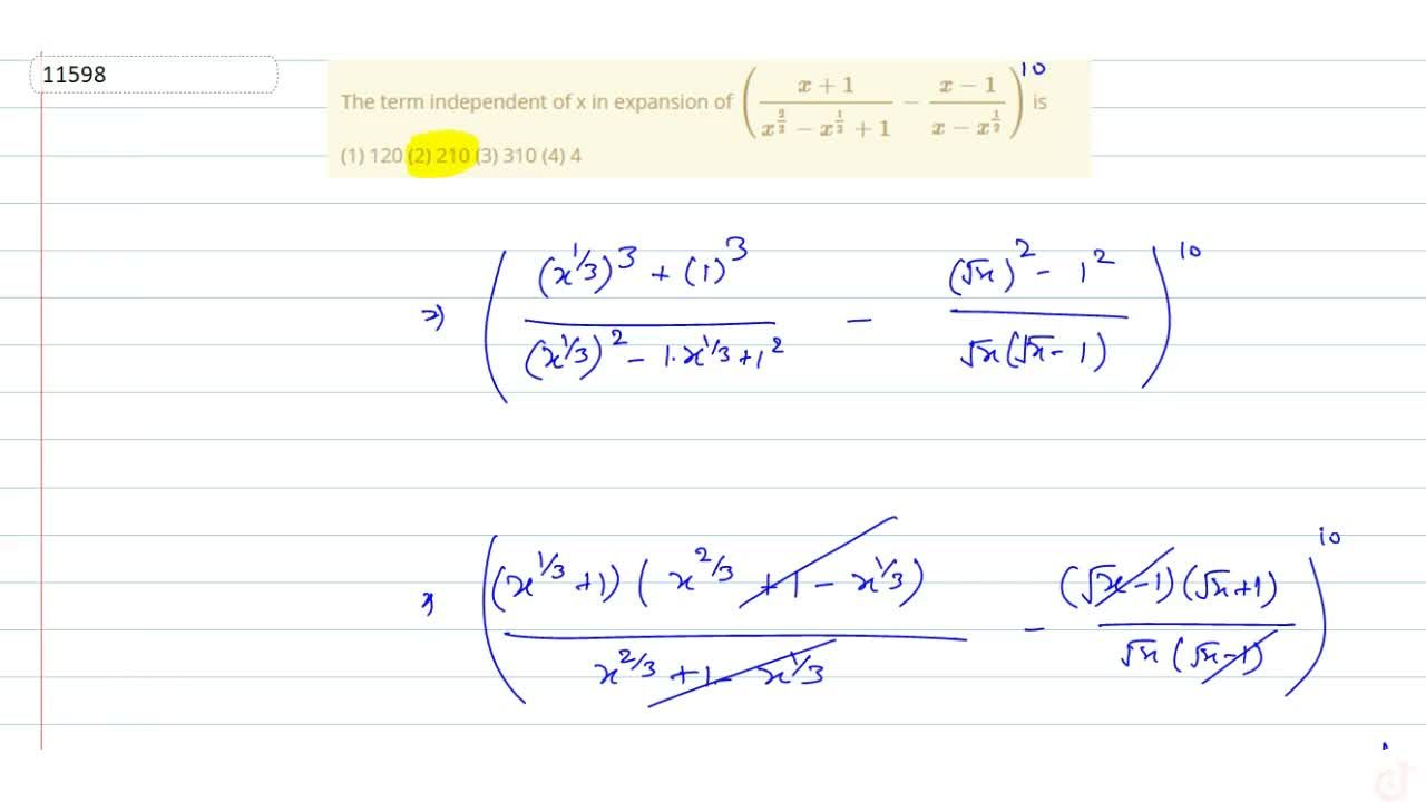 The term   independent of x in expansion of ((x+1),(x^(2,3)-x^(1,3)+1)-(x-1),(x-x^(1,2))) is  (1) 120   (2) 210 (3) 310 (4) 4