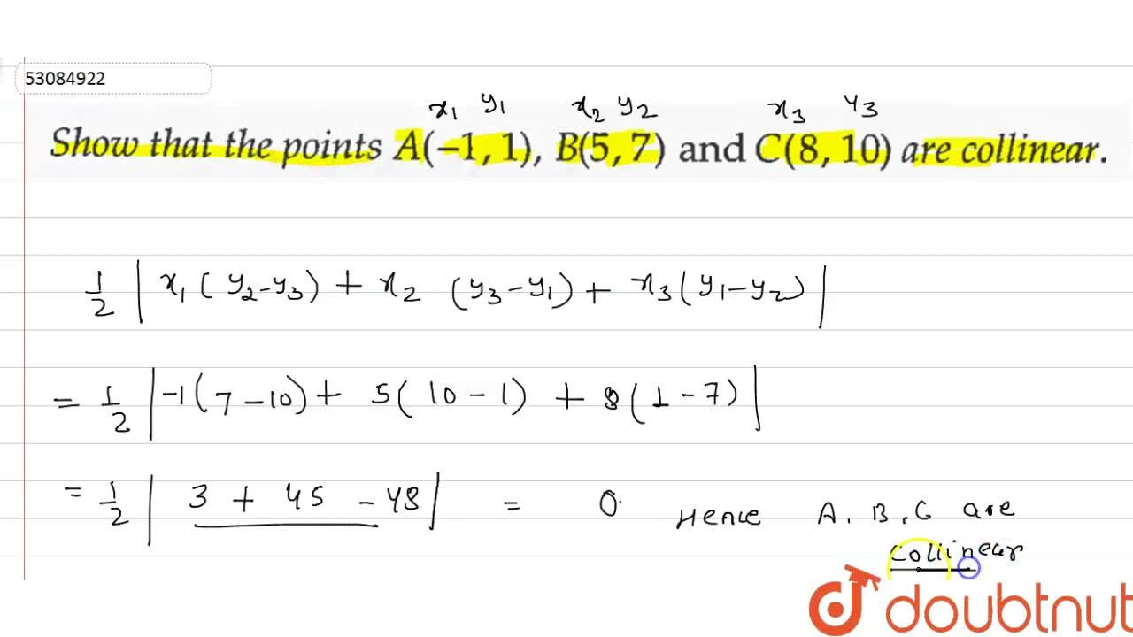 Solution for Show that the points A(-1, 1), B(5, 7) and C(8, 10