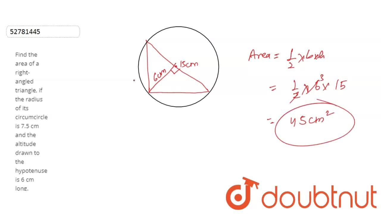 Solution for Find the area of a right-angled triangle, if the r