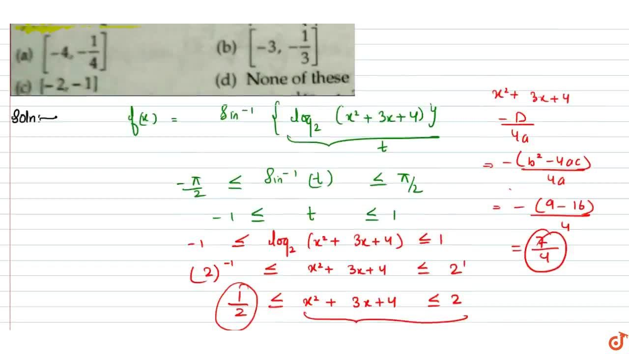 The domain of definition of f(x)=sin^(- 1){log_2(x^2+3x+4)} is