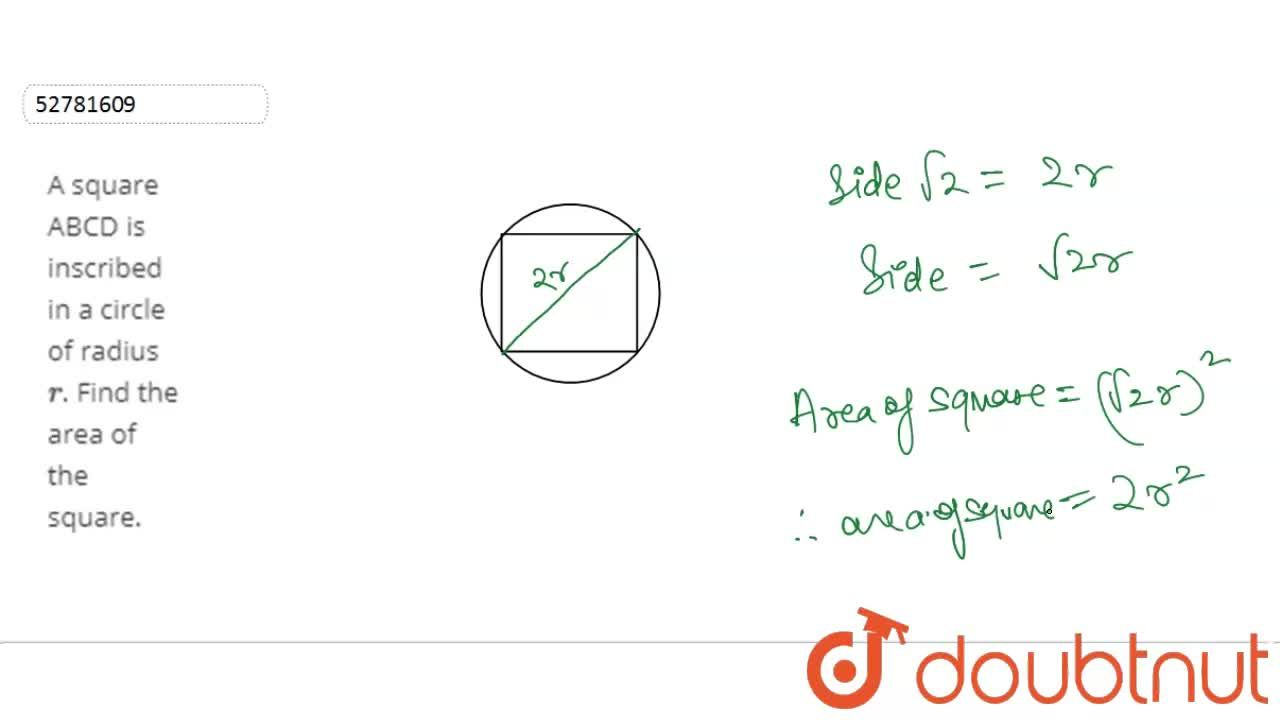 Solution for A square ABCD is inscribed in a circle of radius