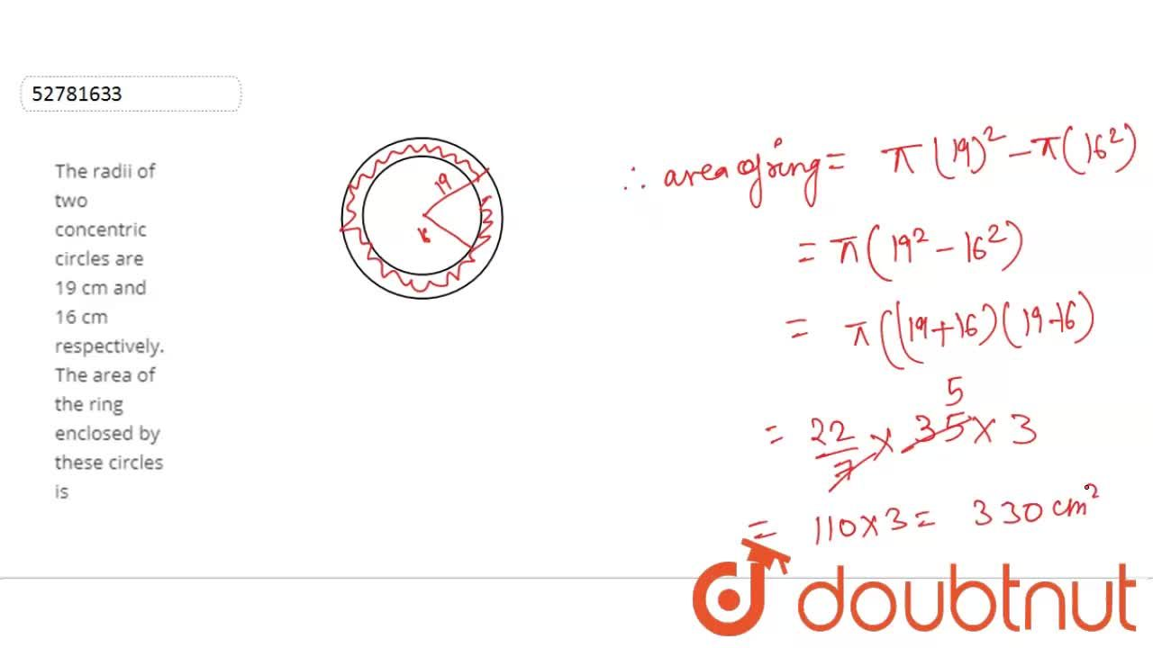 Solution for The radii of two concentric circles are 19 cm and