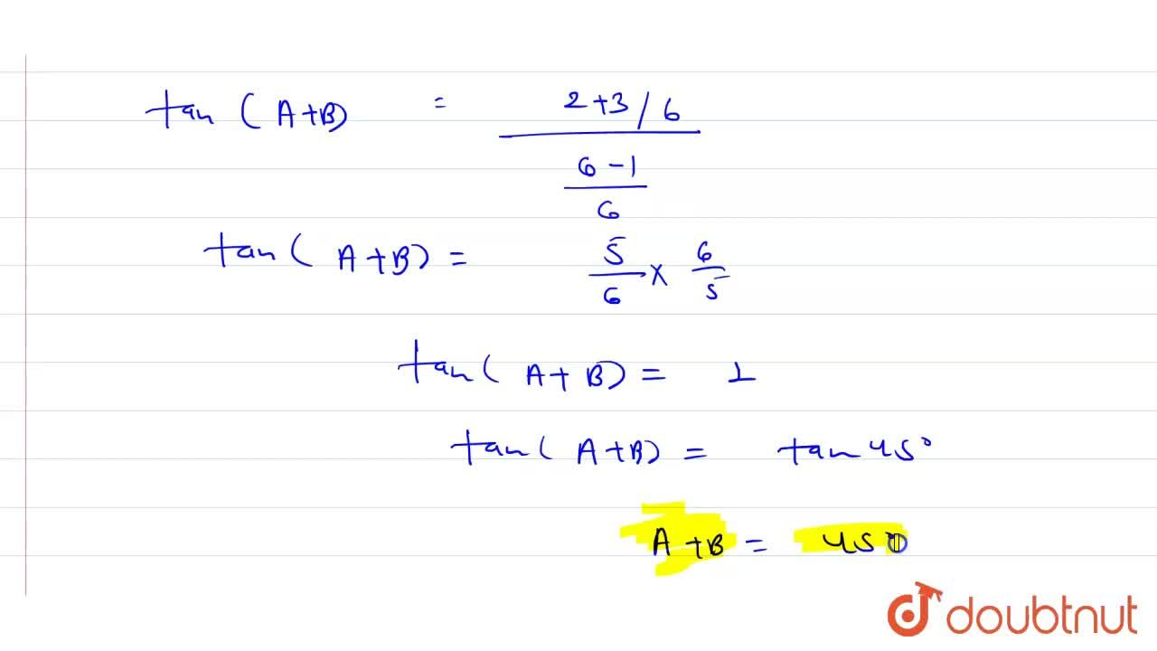 If A and B are acute angles such that tanA=(1),(3), tanB=(1),(2) and tan(A+B)=(tanA+tanB),(1-tanAtanB),  Then find the value of A+B.