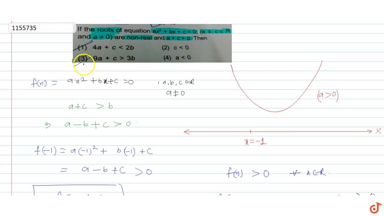 If the roots of equation ax^2 + bx + c = 0; (a, b, c in R and a != 0) are non-real and a + c > b. Then