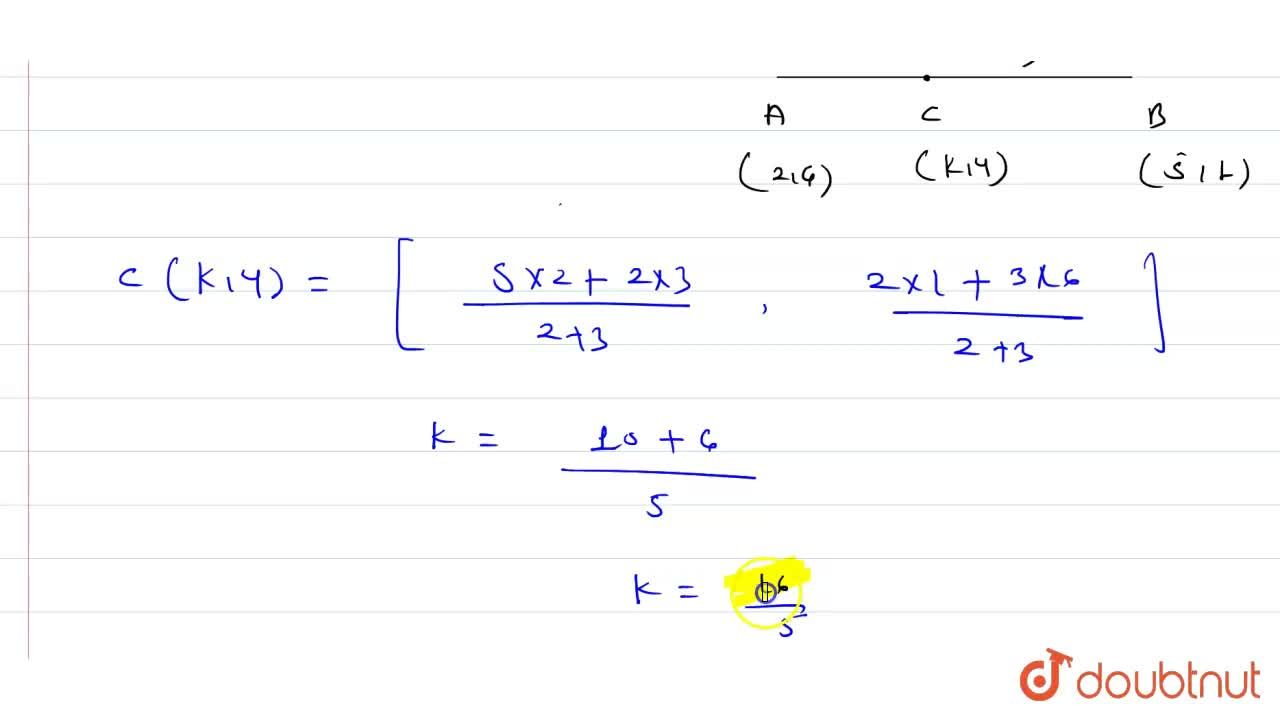 Solution for If the point C(k, 4) divides the join of A(2, 6) a