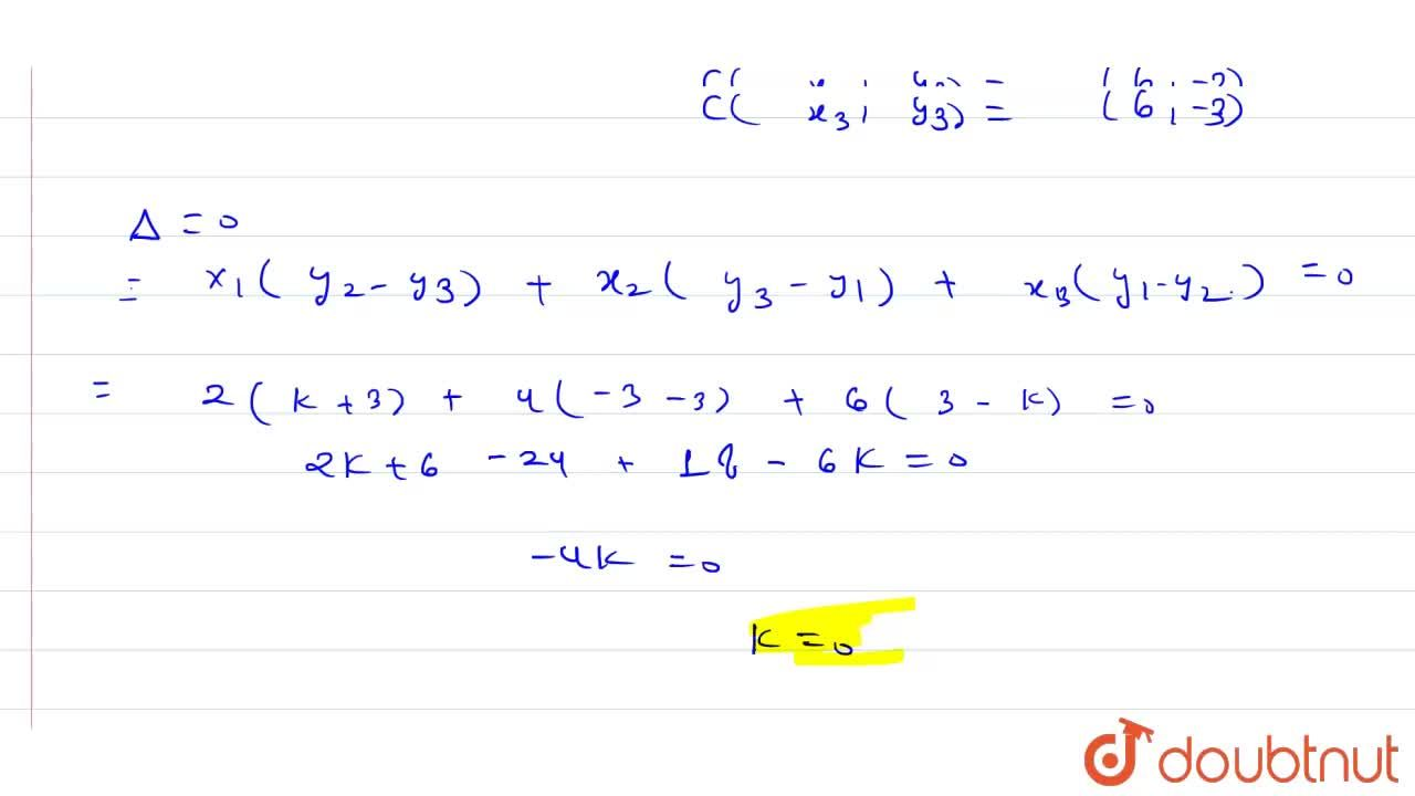 Solution for If the points A(2, 3), B(4, k) and C(6, -3) are co