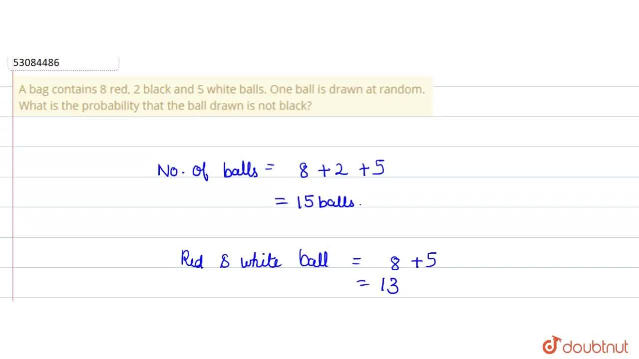 Solution for A bag contains 8 red, 2 black and 5 white balls. O