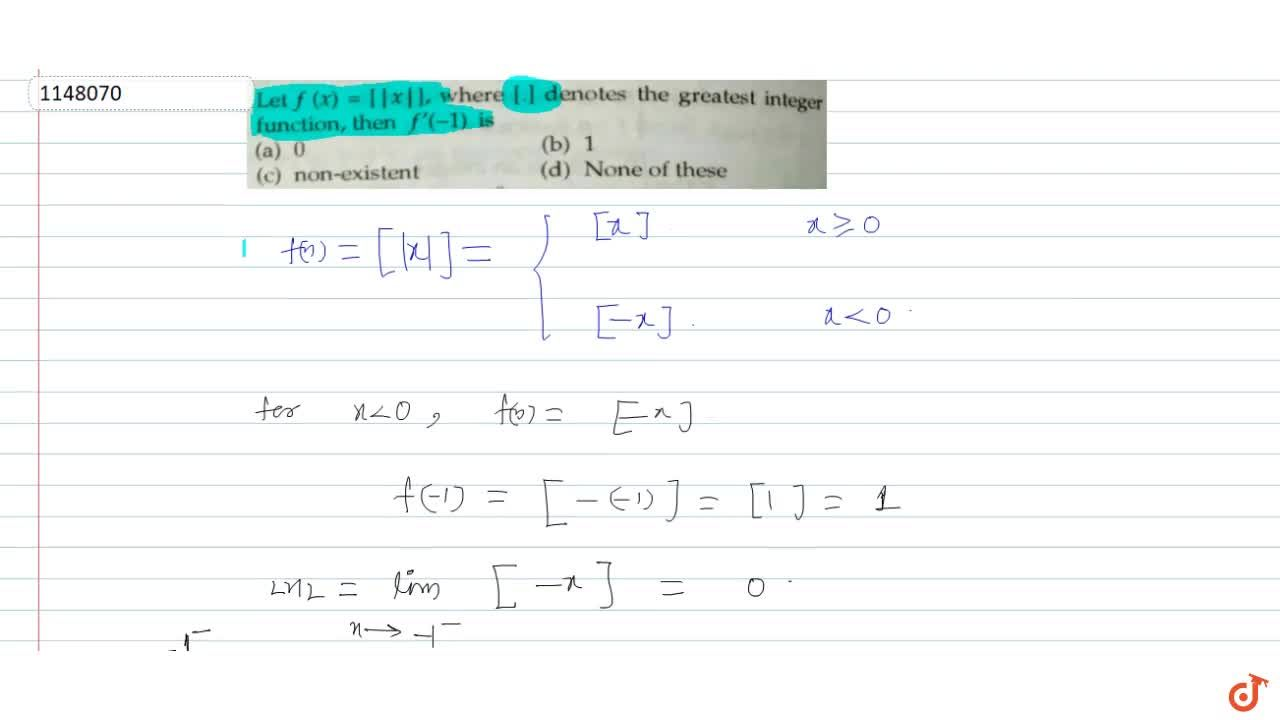 Let f (x)= [|x|], where[.] denotes the greatest integer function, then f'(-1) is