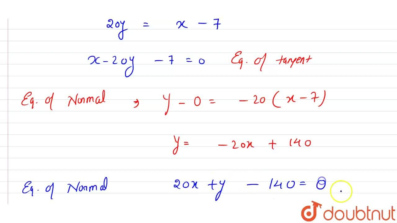 Find the equations of the tangent and the normal to the curve y (x -2) (x -3) - x + 7 = 0 at the point where it cuts the x-axis