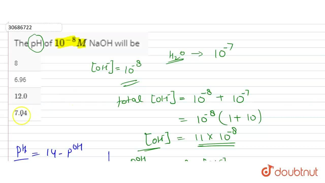 Solution for The pH of 10^(-8) M  NaOH will be