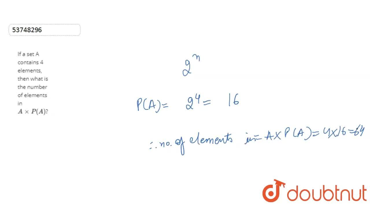 Solution for If a set A contains 4 elements, then what is the n