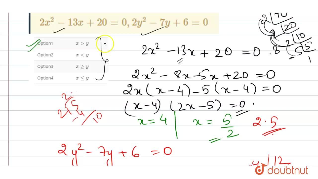 Solution for  2x^(2) - 13x + 20 = 0, 2y^(2) - 7y + 6 = 0