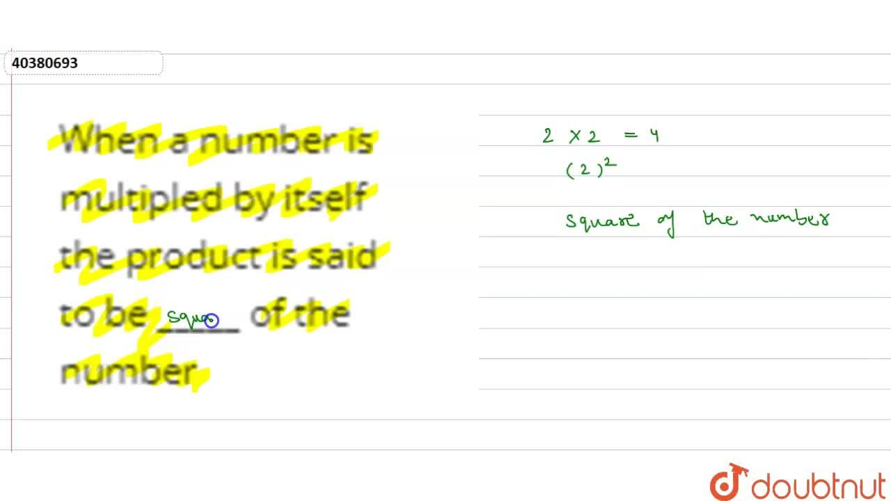 When a number is multipled by itself the product is said to be _____ of the number