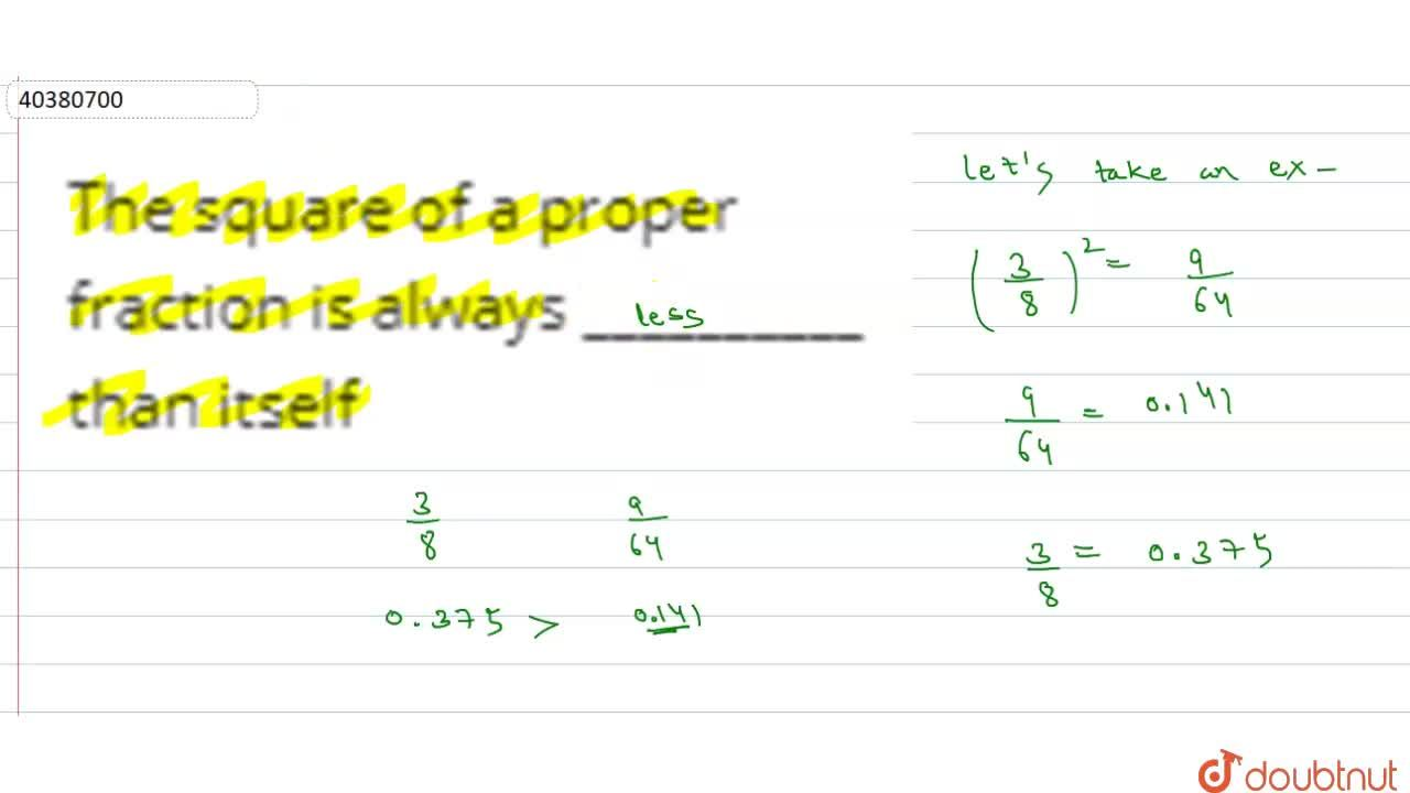 Solution for The square of a proper fraction is always ________