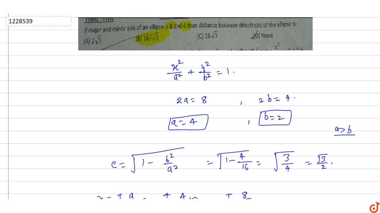 Solution for If major and minor axis of an ellipse is 8 and 4 t