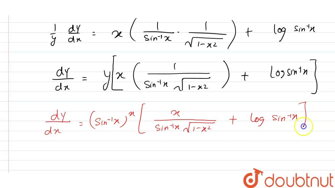 Solution for Find (dy),(dx), when: <br> y=(sin^(-1)x)^(x)