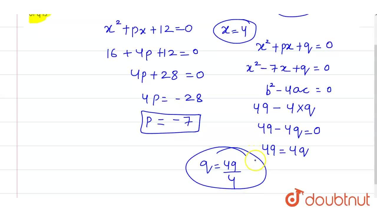Solution for If one root of   x^(2) + px+12 = 0  is 4,  while