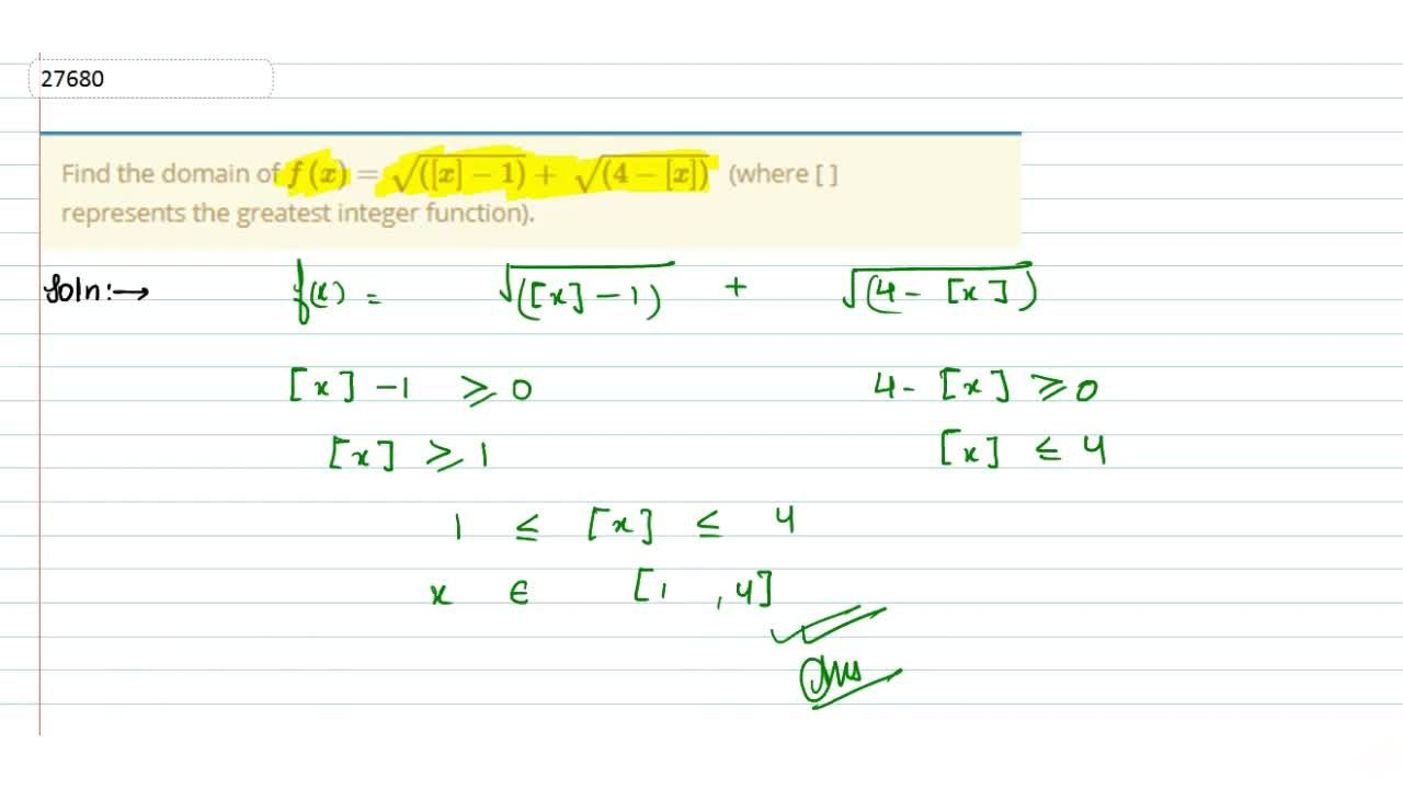 Solution for Find the domain of f(x)=sqrt(([x]-1))+sqrt((4-[x]
