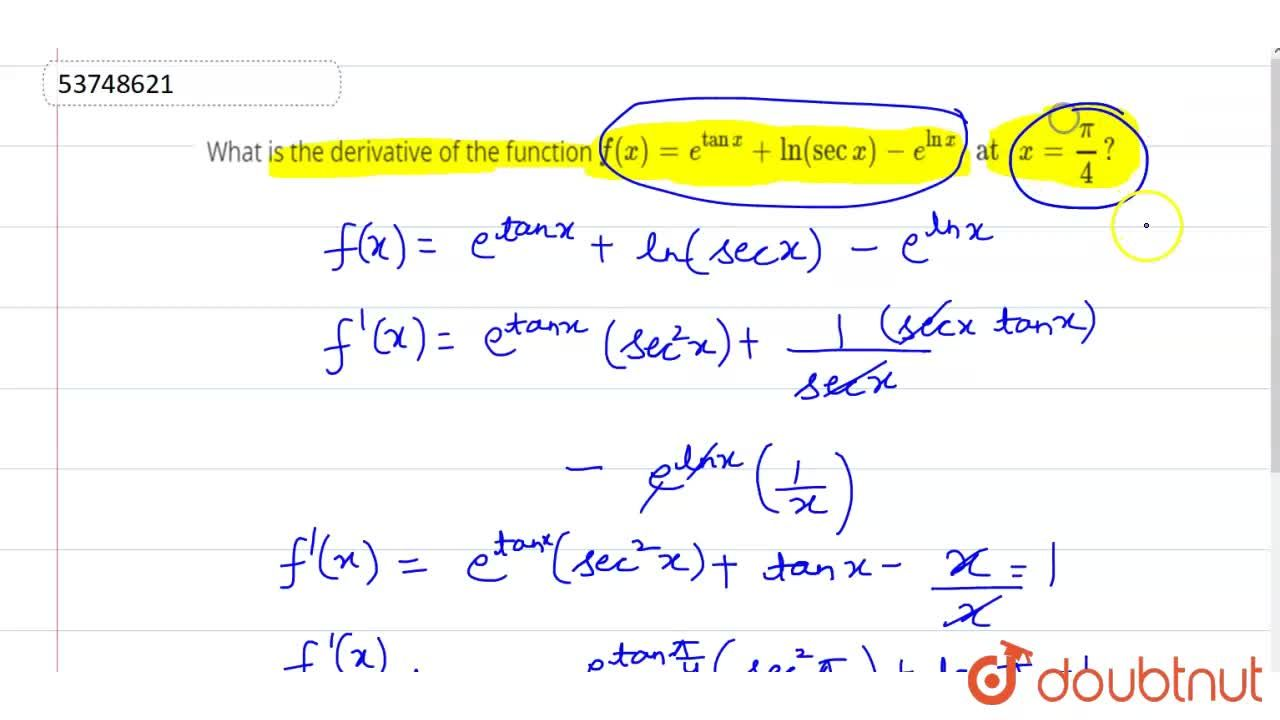 """What is the derivative of the function <br> f(x)=e^(tanx)+ln(secx)-e^(lnx)"""" at """"x=(pi),(4)?"""