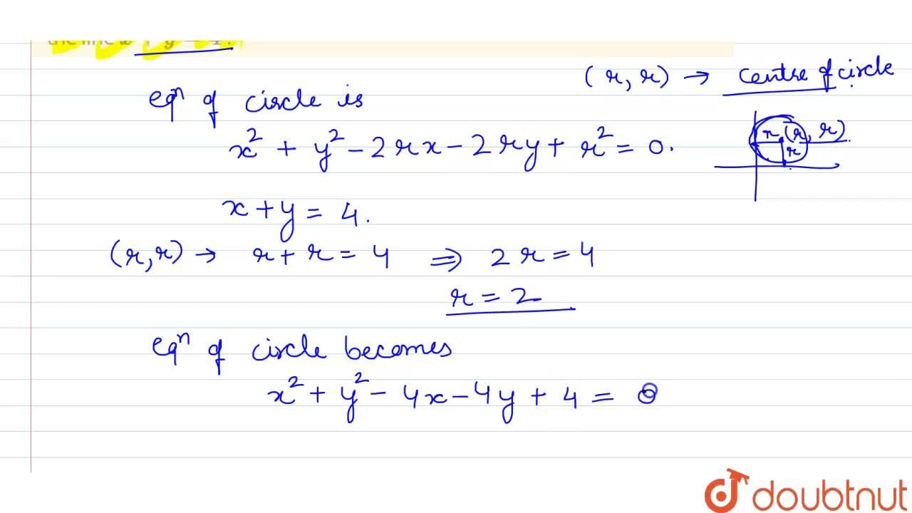 What is the  equation to circle which touchs both the axes and has centre on the line x + y = 4 ?