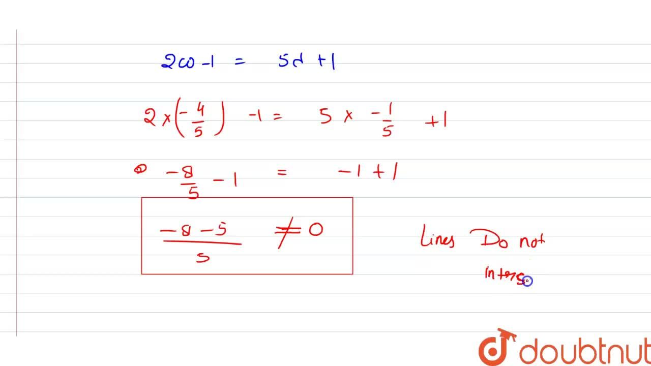 """Show  that the  lines  <br> (x-1),(3)=(y+1),(2)=(z-1),(5)  """" and  """" (x-2),(2)=(y-1),(3)=(z+1),(-2) <br> do not  intersect each other ."""