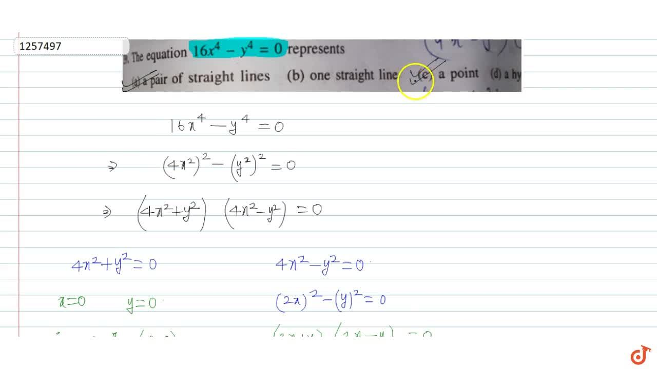 Solution for The equation 16x^4-y^4=0 represents a pair of st