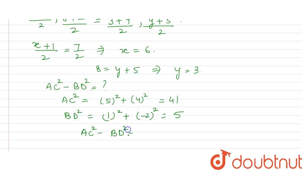 Consider a parallelogram whose vertices are A (1, 2), B (4, y), C (x, 6) and D (3, 5) taken in order. <br> What is the value of AC^(2)-BD^(2) ?