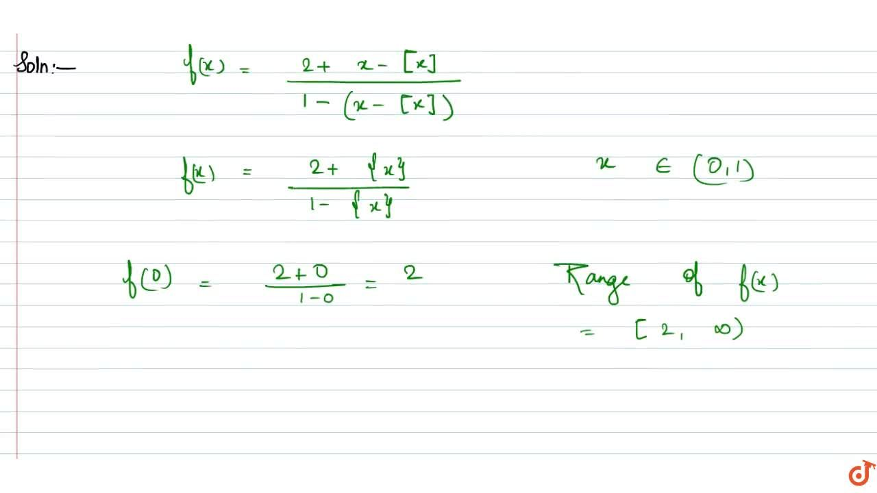 The range of f(x)=(2+x-[x]),(1-x+[x]).where [ ] denotes the greatest integer function is