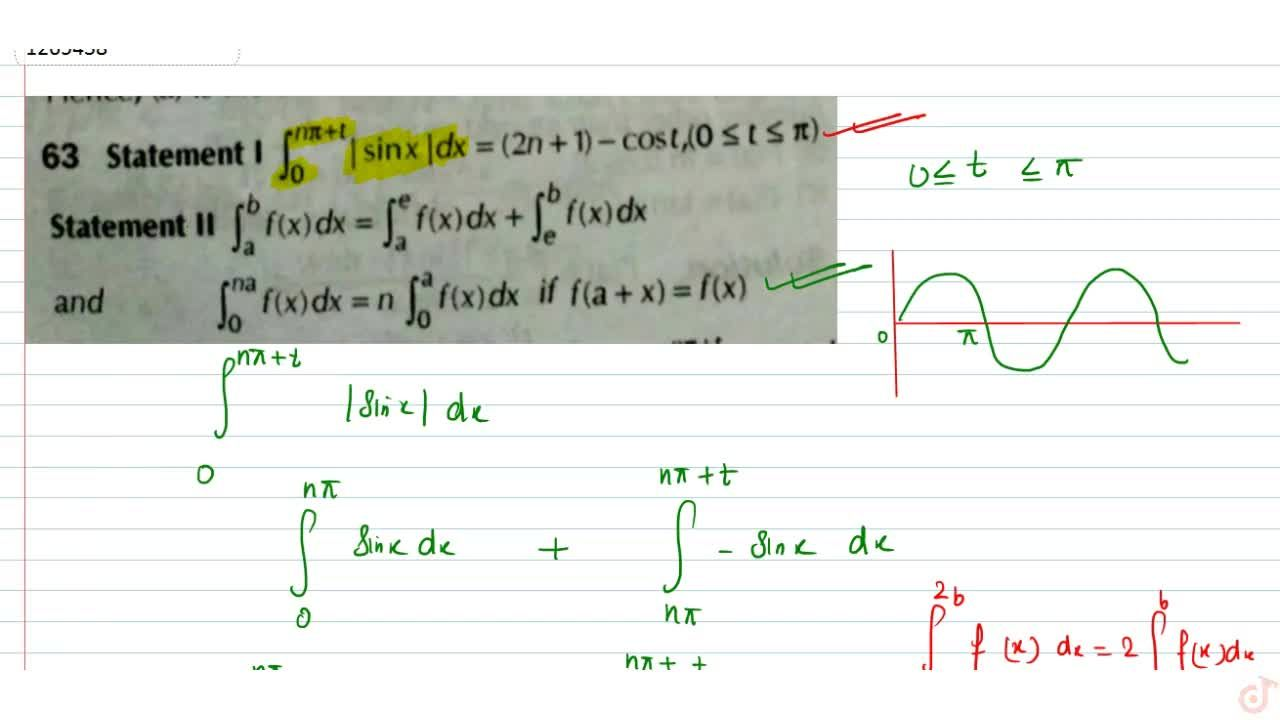 Solution for Statement I  int_0^(npi+t)  sinx dx=(2n+1)-cost,(