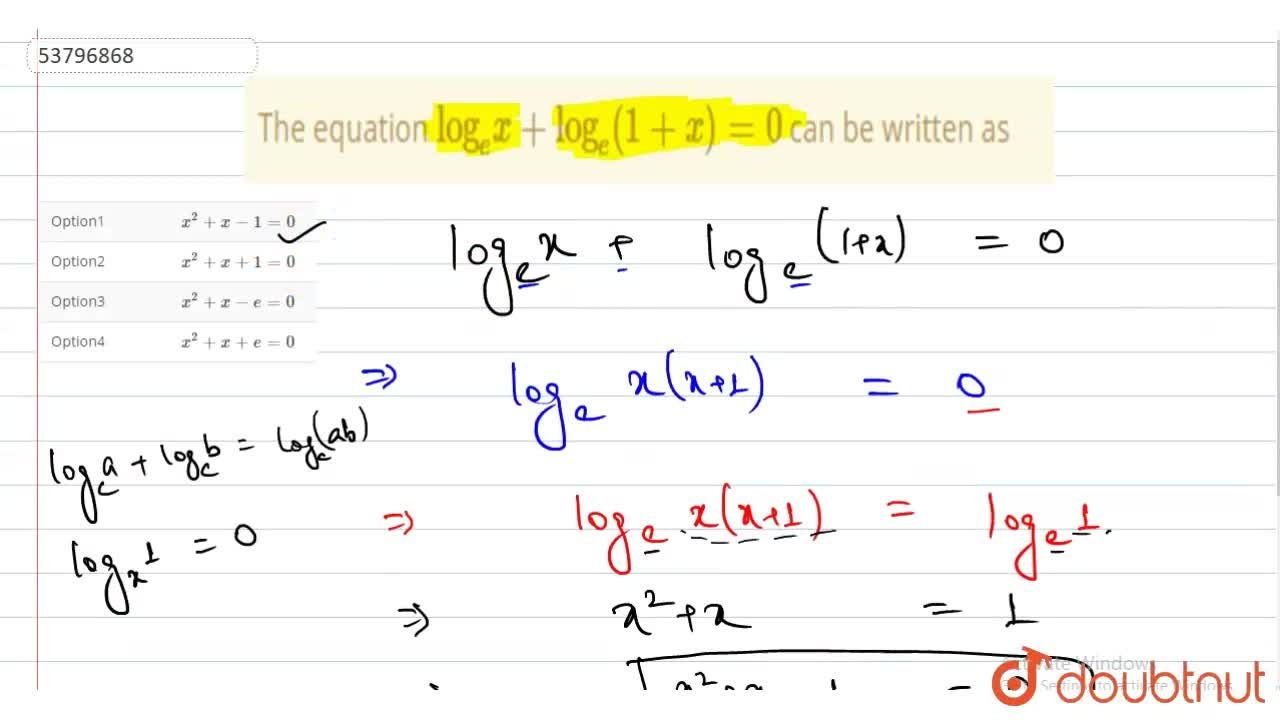 "The equation ""log""_(e)x + ""log""_(e)(1+x) =0 can be written as"