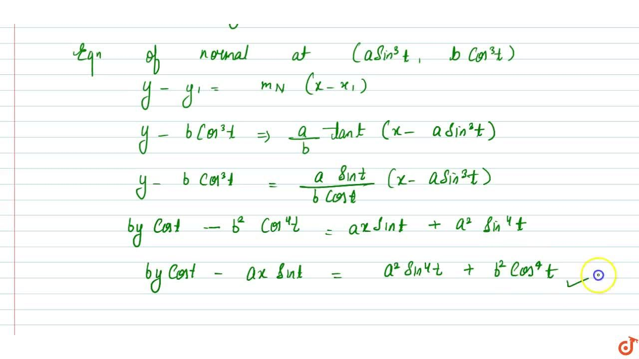Find the equation of the tangent and the normal at the point 't, on the curve x=asin^3t , y=bcos^3t.