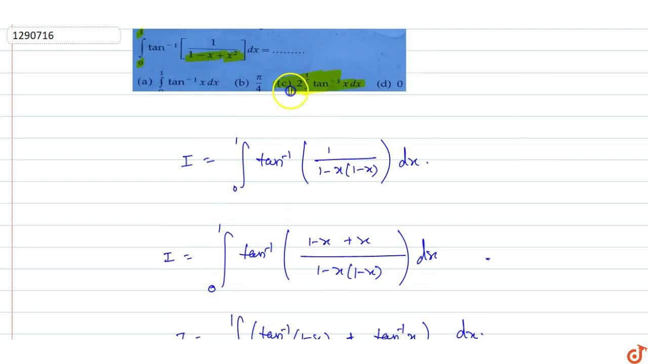 Solution for int_0tan^(- 1)[1,(1-x+x^2)]dx=.........