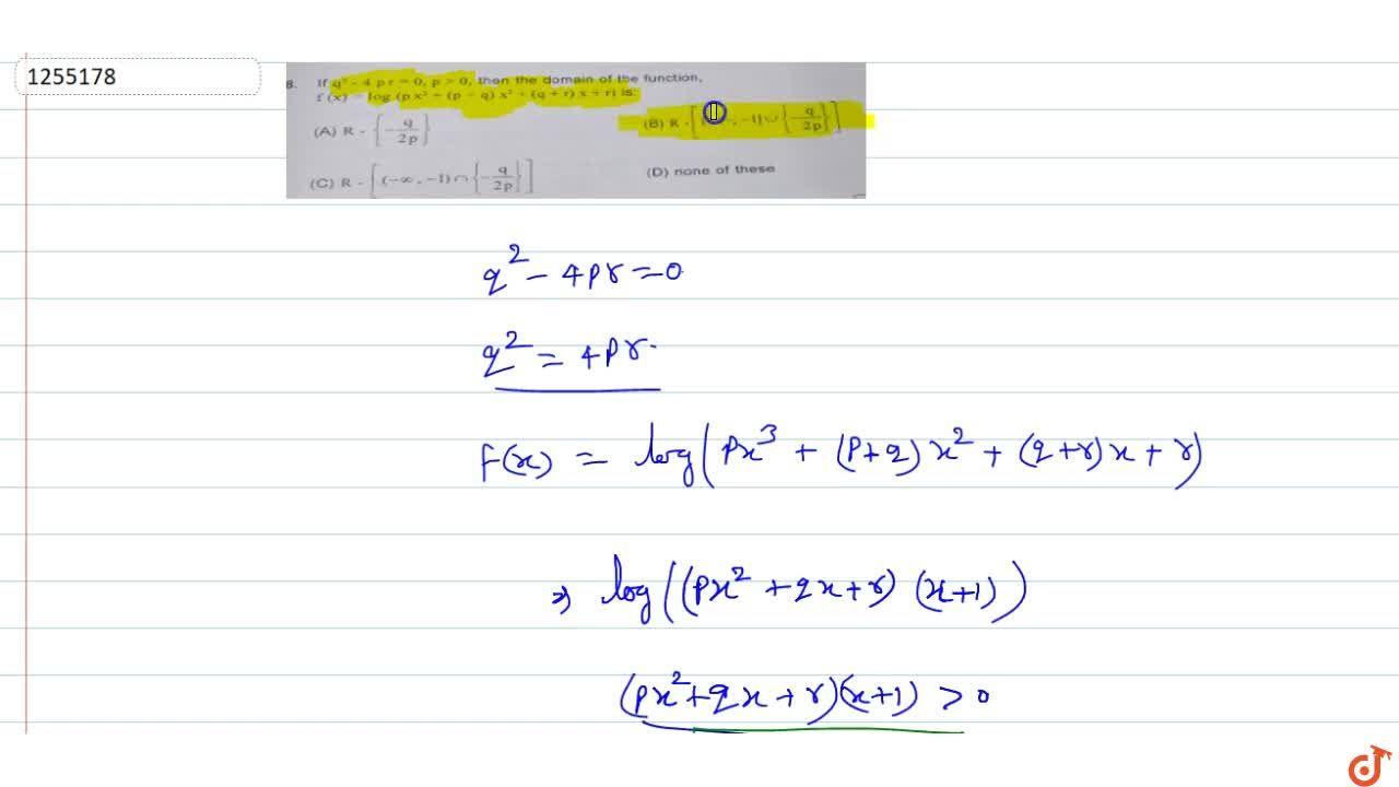Solution for If q^2 - 4pr =0 , p gt 0 then the domain of the