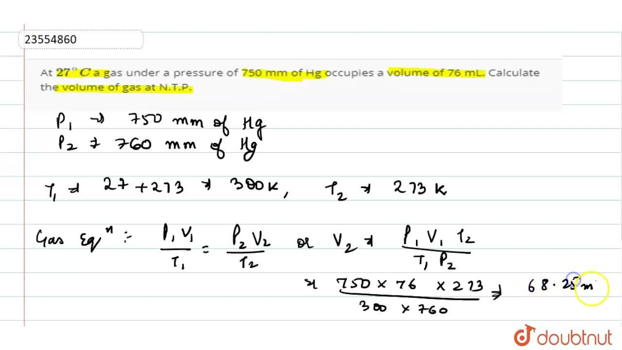 Solution for At 27^(@)C a gas under a pressure of 750 mm of H
