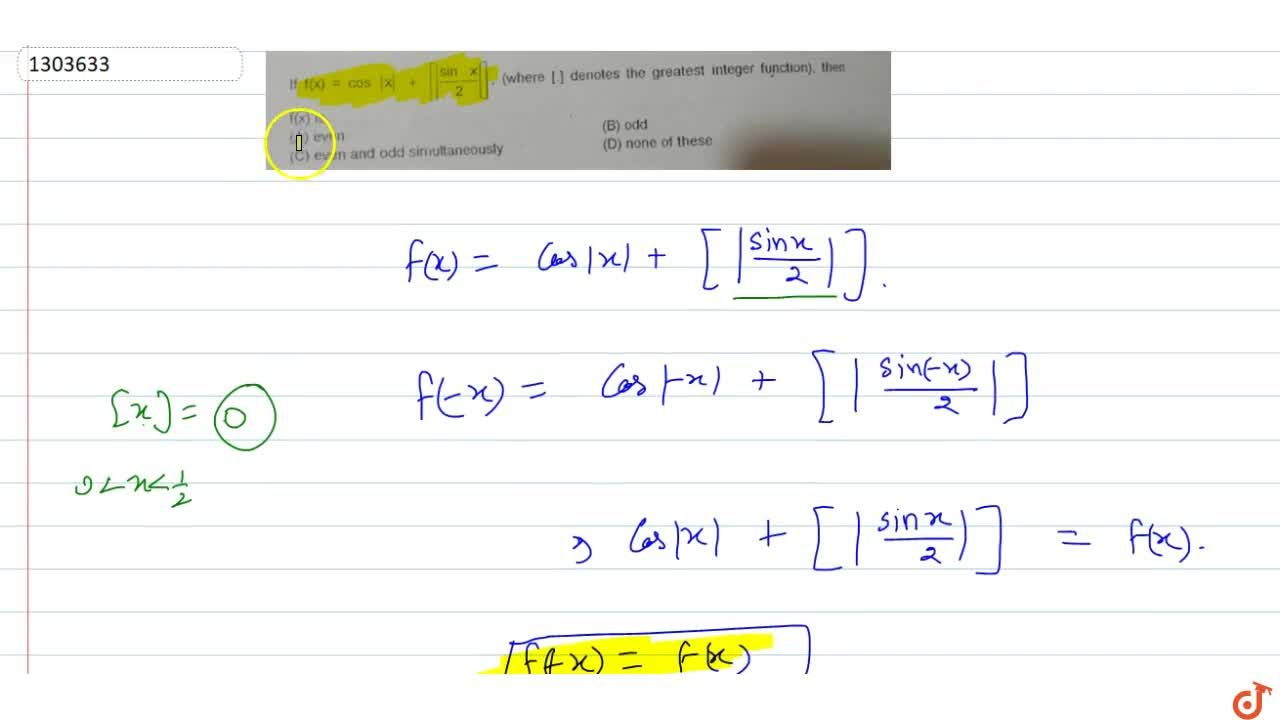 If f(x)=cos  x  + [ (sinx),2 ], (where [.] denotes the greatest integer function), then f(x) is