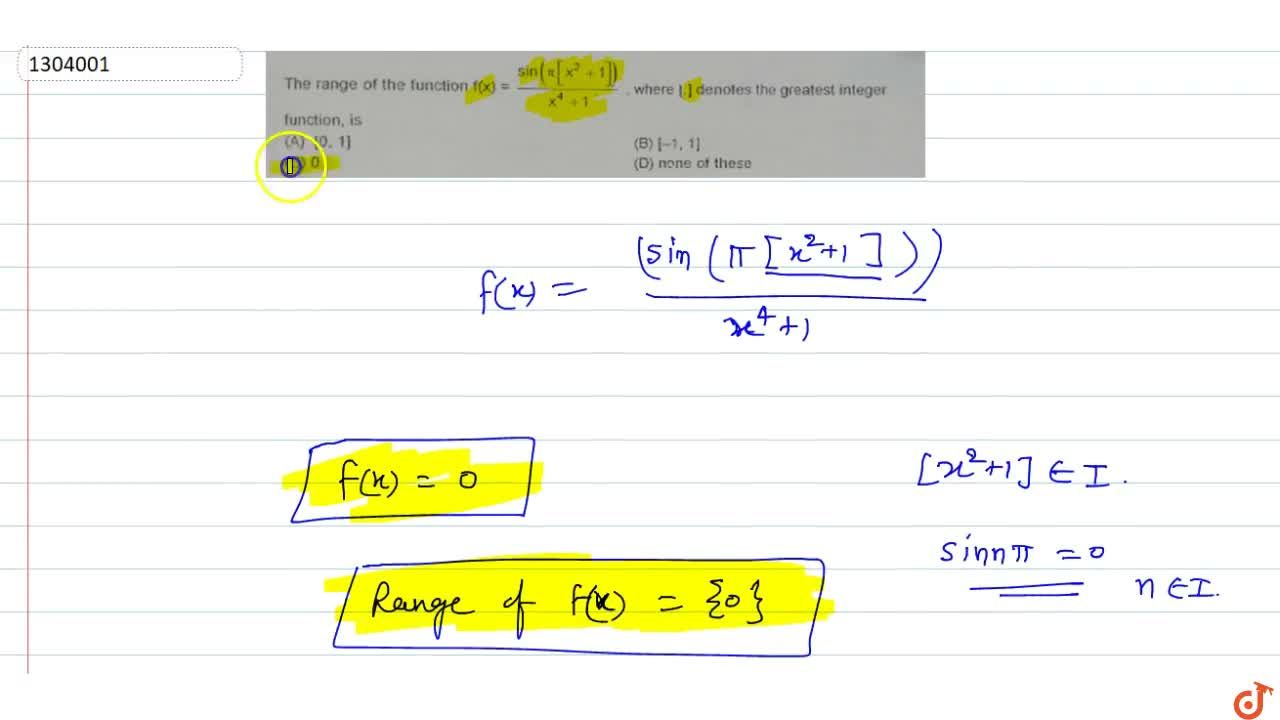 Solution for The range of the function f(x)=sin(pi[x^2+1]),(x^