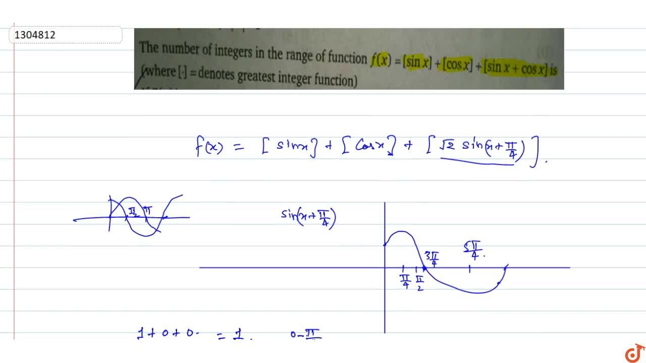 The number of integers in the range of function f(x)= [sinx] + [cosx] + [sinx + cosx] is  (where [.]=  denotes greatest integer function)