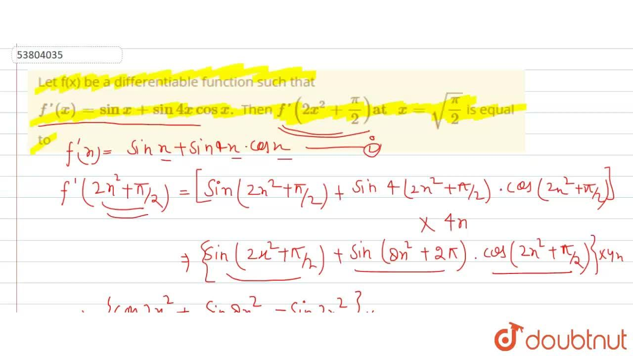 "Let f(x) be a differentiable function such that <br> f'(x)=sinx+sin4xcosx.  Then f'(2x^(2)+(pi),(2))""at ""x=sqrt((pi),(2)) is equal to"