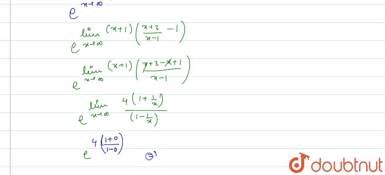 Solution for The value of lim_(xrarroo) ((x+3),(x-1))^(x+1) i