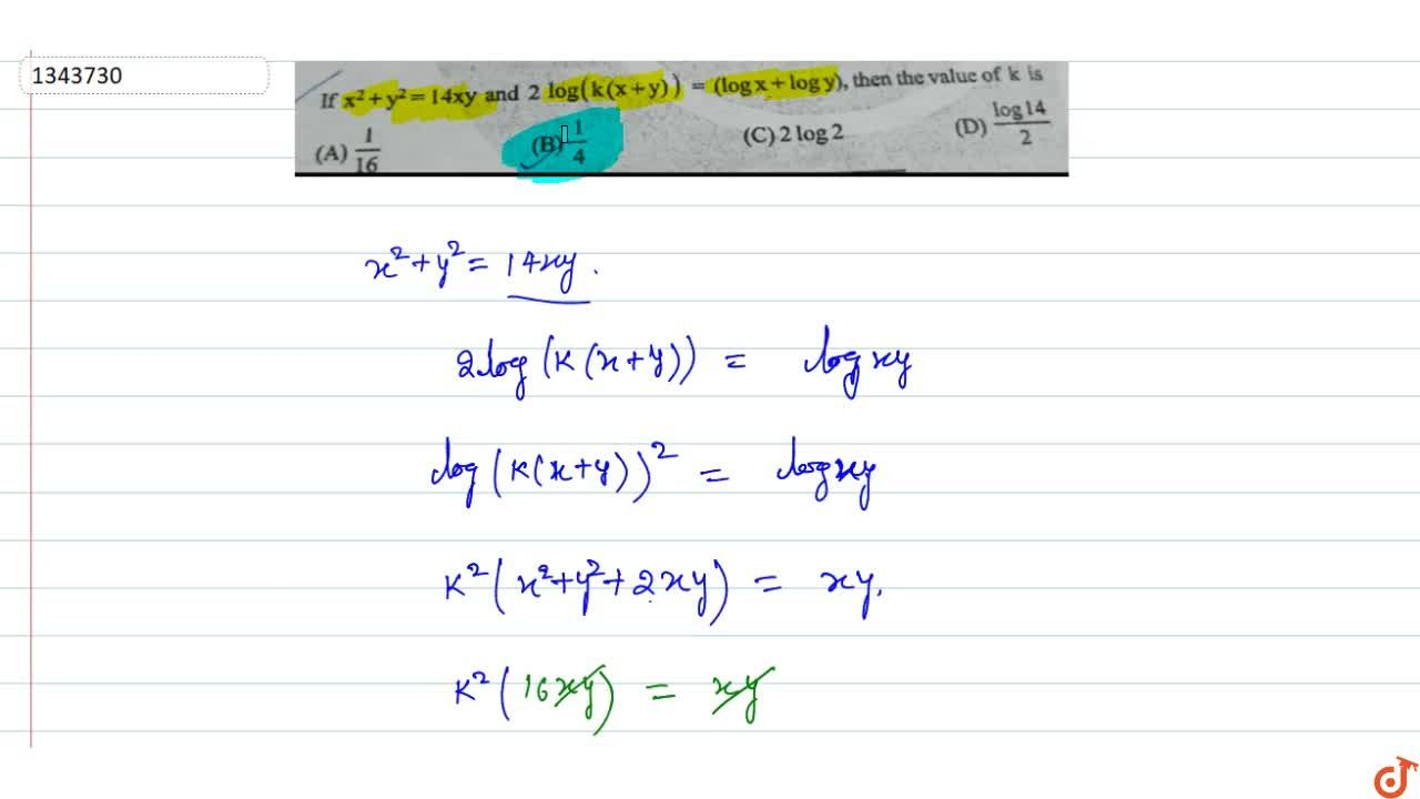 Solution for If x^2 + y^2 = 14xy and 2log (k (x + y))=(logx+lo
