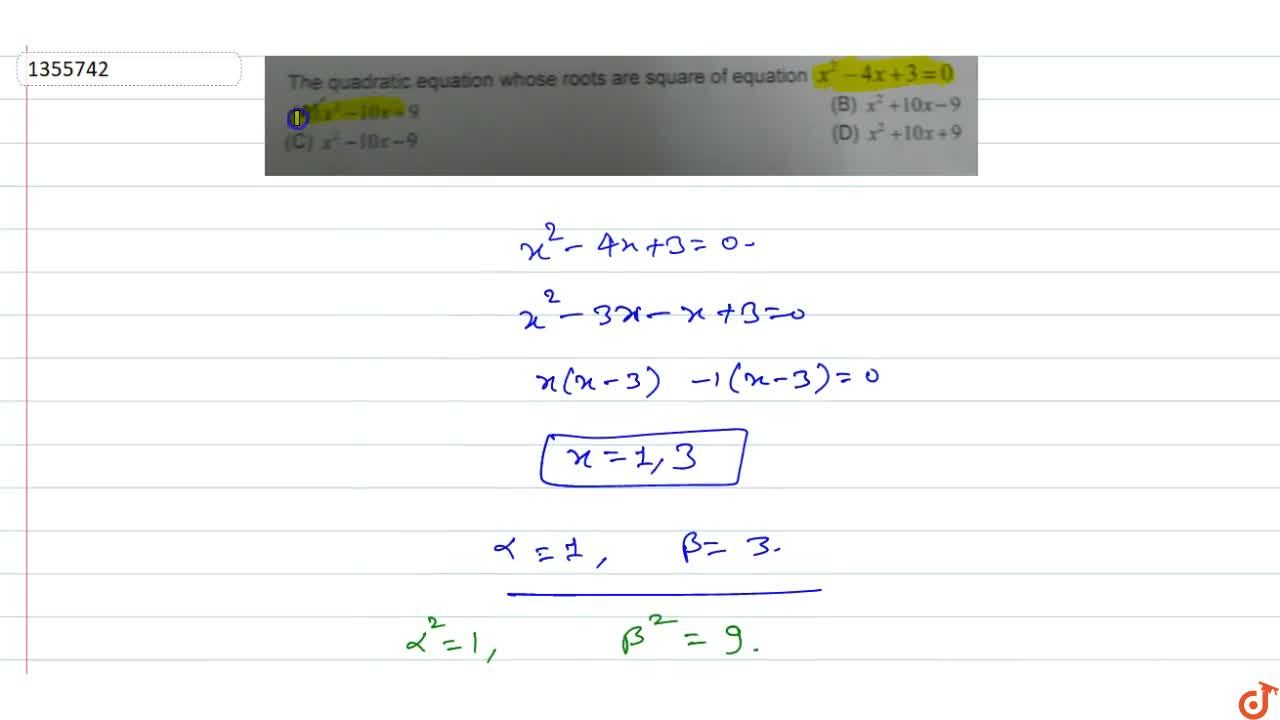 The quadratic equation whose roots are square of equation  x^2-4x+3=0