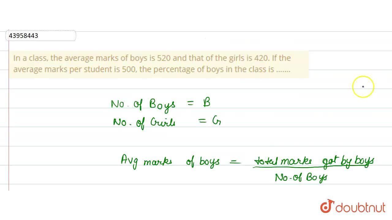 Solution for In a class, the average marks of boys is 520 and t