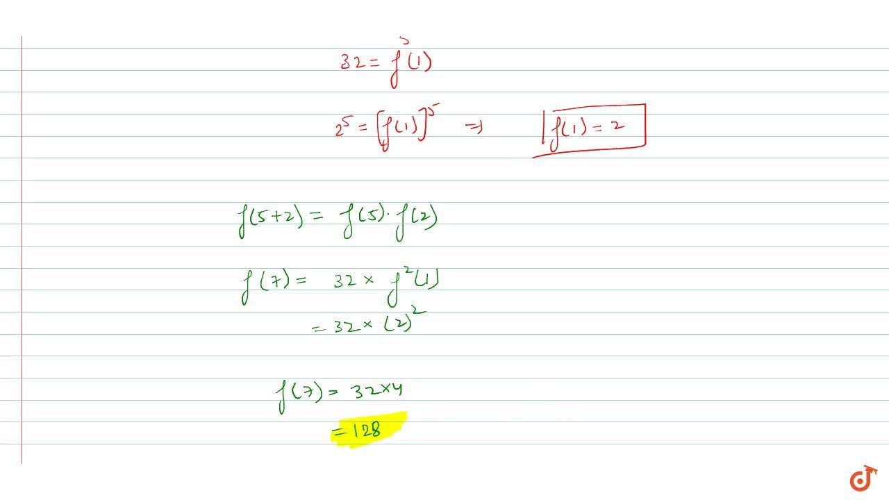 if f(x + y) = f(x)f(y) and f(5) = 32 then f (7) =