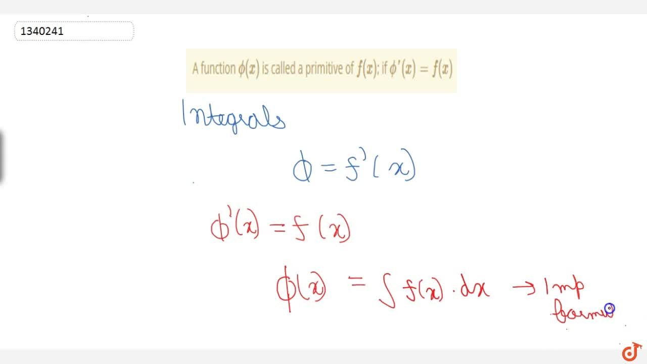 A function phi(x) is called a primitive of f(x); if phi'(x) = f(x)