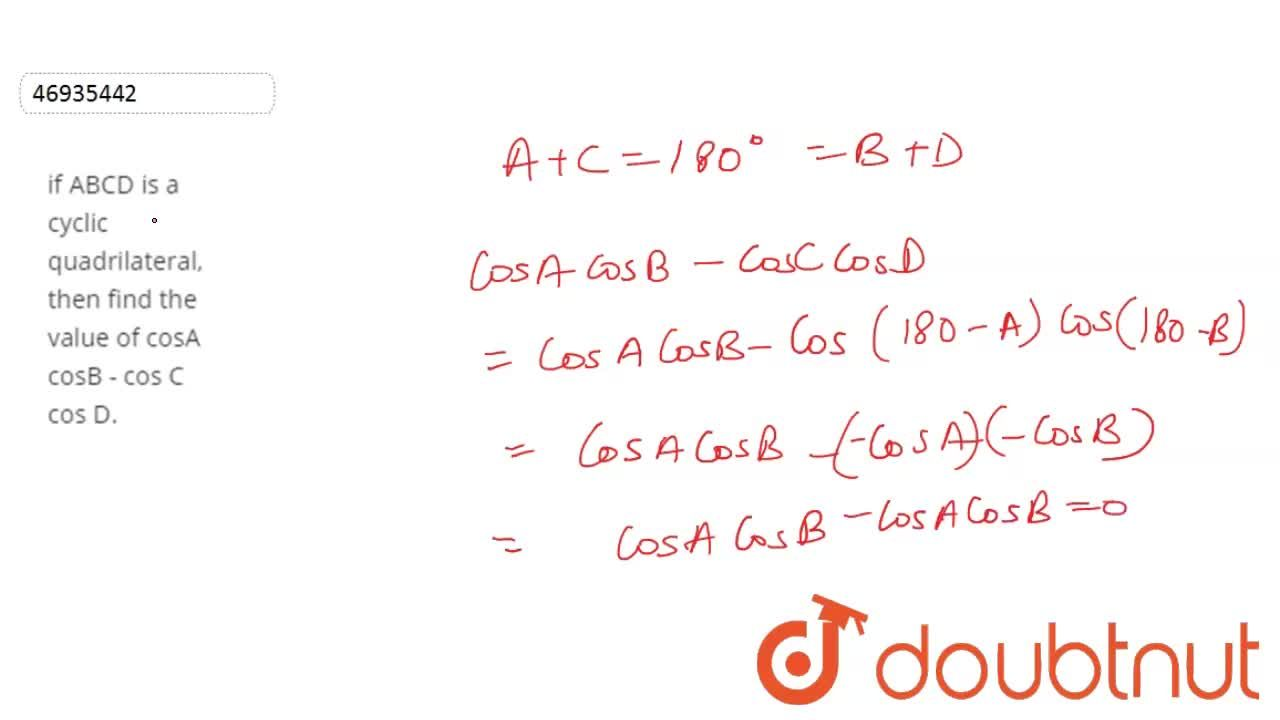 if ABCD is a cyclic quadrilateral, then find the value of cosA cosB - cos C cos D.